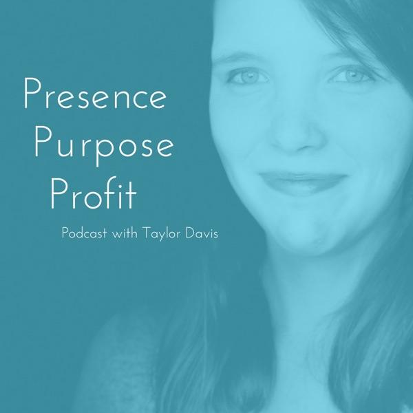 Presence Purpose Profit Podcast