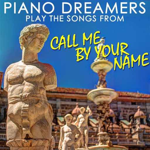 Piano Dreamers Play the Songs from Call Me By Your Name (Instrumental)