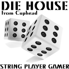 Die House / All Bets Are Off (From Cuphead) [Instrumental] - Single by  String Player Gamer