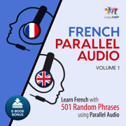 French Parallel Audio: Volume 1: Learn French with 501 Random Phrases using Parallel Audio