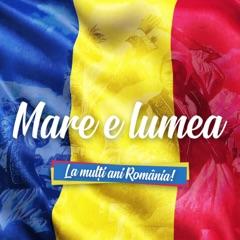 Mare E Lumea (La Multi Ani Romania !)