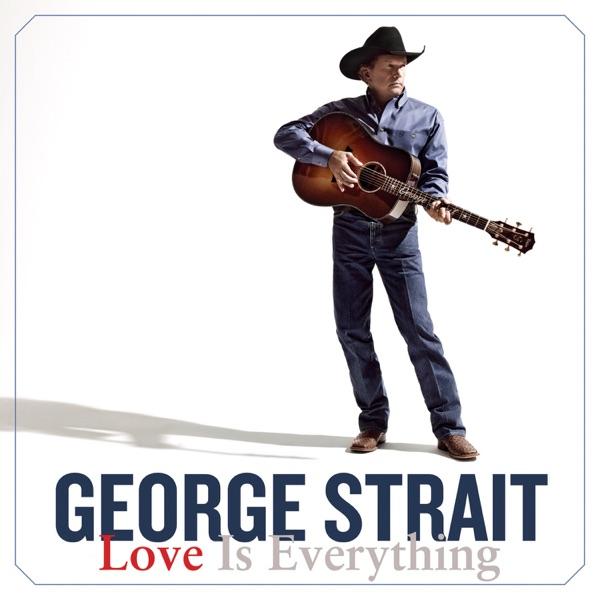 George Strait - Love Is Everything album wiki, reviews