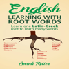 Sarah Retter - English:  Learning with Root Words: Earn One Latin-Greek Root to Learn Many Words. Boost Your English Vocabulary with Latin and Greek Roots! (Unabridged) アートワーク
