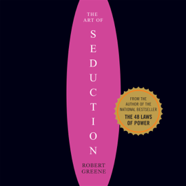The Art of Seduction: An Indispensible Primer on the Ultimate Form of Power audiobook