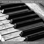 Best Worship Songs of 2018 for Solo Piano