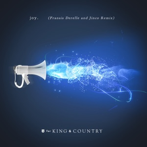 for KING & COUNTRY - joy. (Fransis Derelle & Jinco Remix)