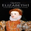 Queen Elizabeth I: A Life from Beginning to End: Royalty Biography, Book 3 (Unabridged)