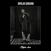 Bipolar Sunshine - Major Love