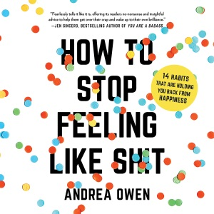 How to Stop Feeling Like Sh*t - Andrea Owen audiobook, mp3