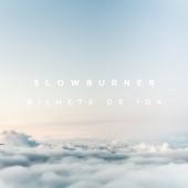 Slowburner - Bilhete de Ida