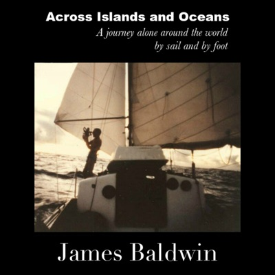 Across Islands and Oceans: A Journey Alone Around the World By Sail and By Foot (Unabridged)