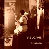 Big Joanie - Fall Asleep
