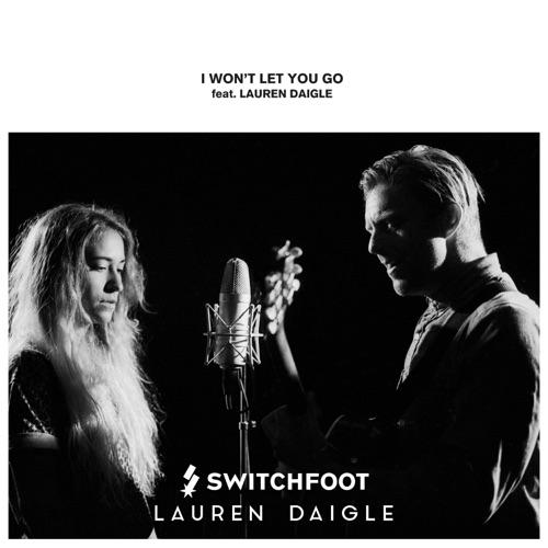 Switchfoot - I Won't Let You Go (feat. Lauren Daigle) - Single