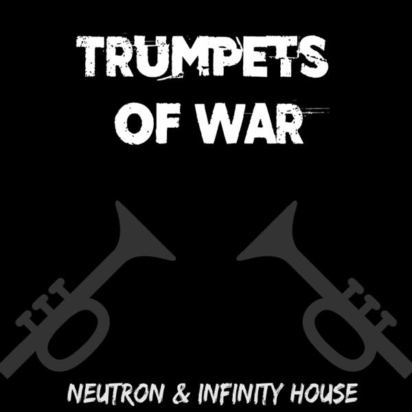 Trumpets of War - Single by Infinity House & Neutronn