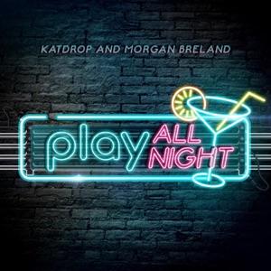 Morgan Breland & Katdrop - Play All Night