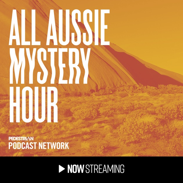 All Aussie Mystery Hour By Pedestrian Podcast Network On