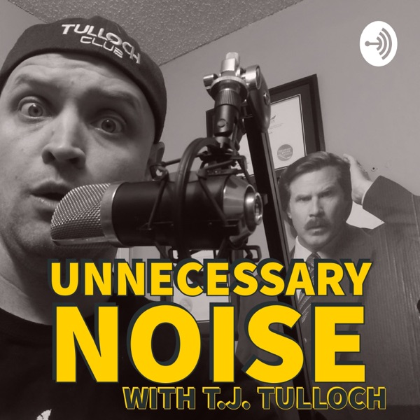 Unnecessary Noise with T.J. Tulloch