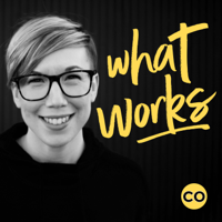 What Works | Small Business Podcast with Tara McMullin podcast