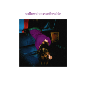 Uncomfortable - Wallows