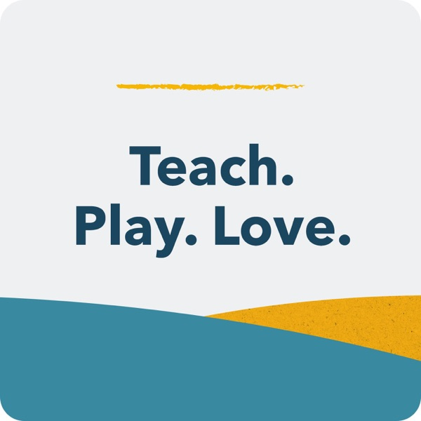 Teach. Play. Love. Parenting Advice for the Early Years