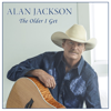 The Older I Get - Alan Jackson mp3