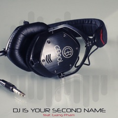 DJ Is Your Second Name (feat. Giang Pham) [Extended Mix]