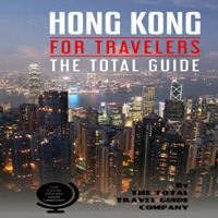 Hong Kong for Travelers: The Total Guide: The Comprehensive Traveling Guide for All Your Traveling Needs (Unabridged)