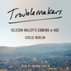 Leslie Berlin - Troublemakers: Silicon Valley's Coming of Age (Unabridged)  artwork