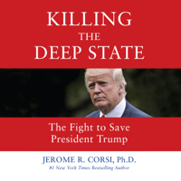 Killing the Deep State: The Fight to Save President Trump (Unabridged) Audio Book