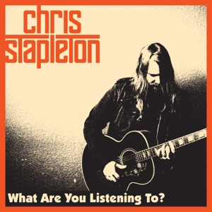 Chris Stapleton - What Are You Listening To?