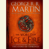 George R. R. Martin, Elio Garcia & Linda Antonsson - The World of Ice & Fire: The Untold History of Westeros and the Game of Thrones (Unabridged)  artwork