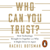 Who Can You Trust?: How Technology Brought Us Together  -  and Why It Could Drive Us Apart (Unabridged) - Rachel Botsman