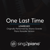 One Last Time (Lower Key) Originally Performed by Ariana Grande] [Piano Karaoke Version]