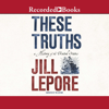 Jill Lepore - These Truths: A History of the United States  artwork