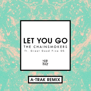 The Chainsmokers - Let You Go feat. Great Good Fine Ok