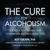 Roy Eskapa - The Cure for Alcoholism: The Medically Proven Way to Eliminate Alcohol Addiction (Unabridged) Grafik