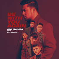 Download Mp3 Jed Madela - Be with You Again (feat. BoybandPH) - Single