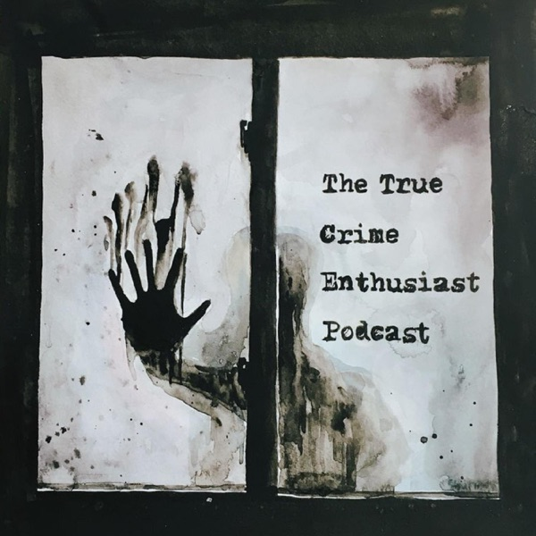 The True Crime Enthusiast Podcast – Podcast – Podtail