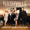 Wake Up When It's Over (feat. Clare Bowen & Sam Palladio) - Single, Nashville Cast