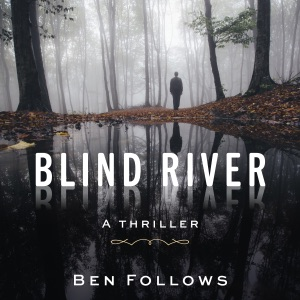 Blind River: A Thriller (Unabridged) - Ben Follows audiobook, mp3