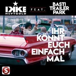Ikke Hüftgold feat. Basti Trailerpark - Ihr Könnt Euch Einfach Mal