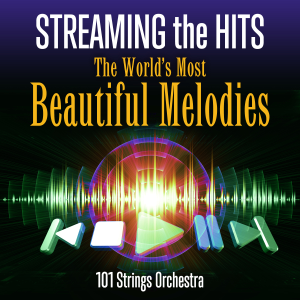 101 Strings Orchestra - Streaming the Hits: The World's Most Beautiful Melodies
