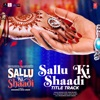 Sallu Ki Shaadi Title Track From Sallu Ki Shaadi Single