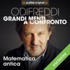 Matematica antica - Pitagora vs Euclide: Odifreddi: Grandi menti a confronto - Piergiorgio Odifreddi