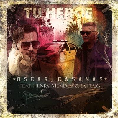 Tu Héroe (feat. Henry Mendez & Evita G) - Single - Oscar Casañas