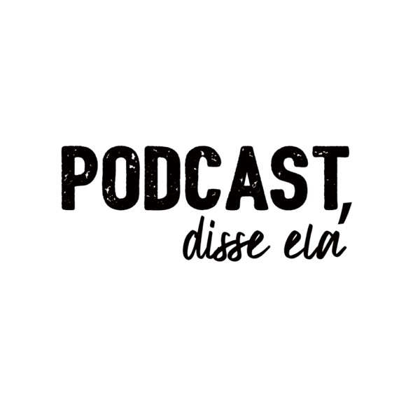 Podcast, disse ela