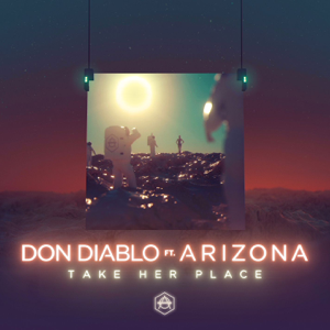 Don Diablo - Take Her Place feat. A R I Z O N A