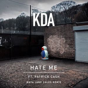 KDA - Hate Me feat. Patrick Cash [Maya Jane Coles Remix]