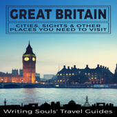 Great Britain: Cities, Sights & Other Places You Need to Visit (Unabridged)