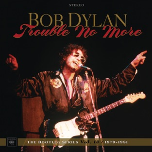 Trouble No More: The Bootleg Series, Vol. 13 / 1979-1981 (Live) – Bob Dylan